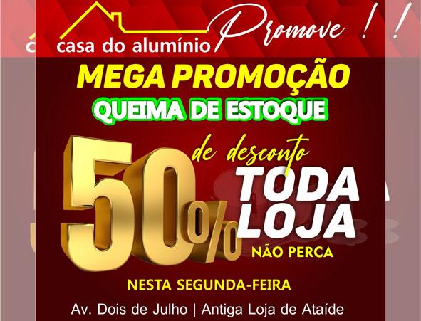 Na próxima segunda-feira a Casa de Alumínio em Baixa Grande promove uma Queima de Estoque, tudo com desconto de 50%